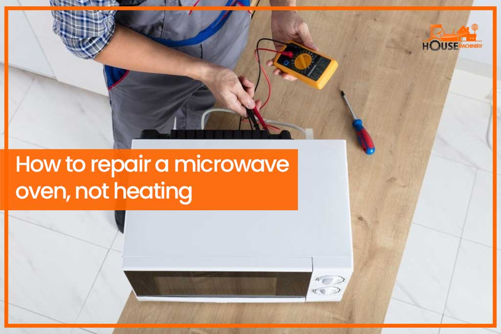 repair a microwave oven not heating