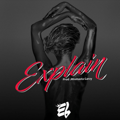 "Download MP3: E.L – ""Explain"" (Prod. By MastaGarzy)"