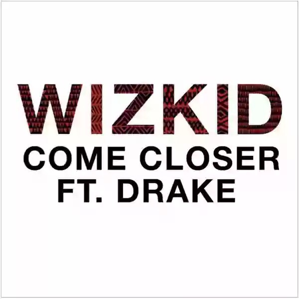 Download WizKid – Come Closer Ft Drake