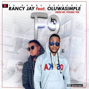 "Rancy Jay Ft Oluwasimple - ""F9"""