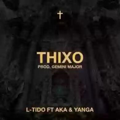 "Download MP3: L-Tido – ""Thixo"" ft. AKA & Yanga"