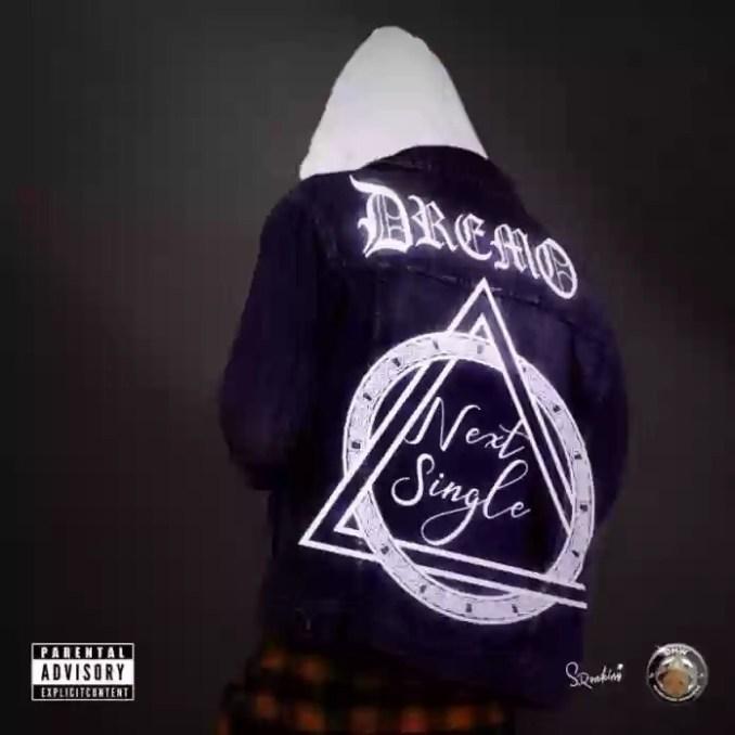 Download MP3: Dremo – Next Single (Censored)
