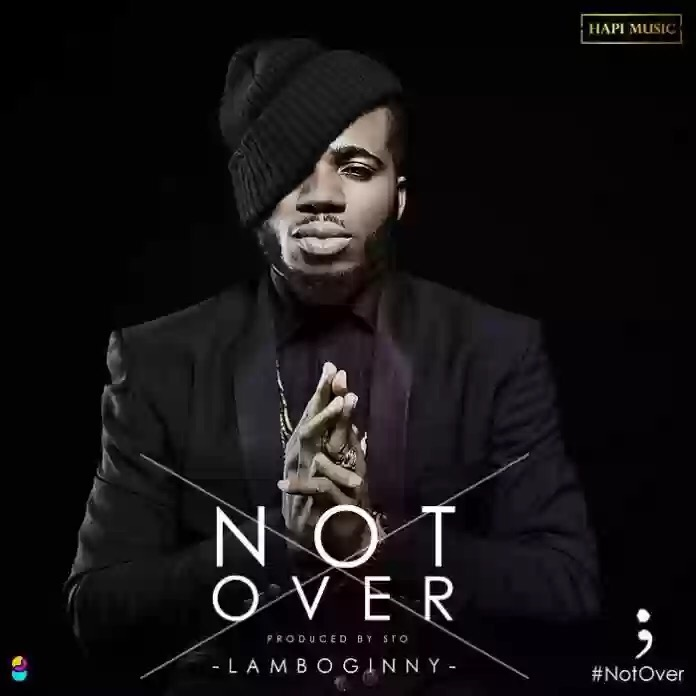 Download MP3: Lamboginny – Not Over (Prod. By STO)