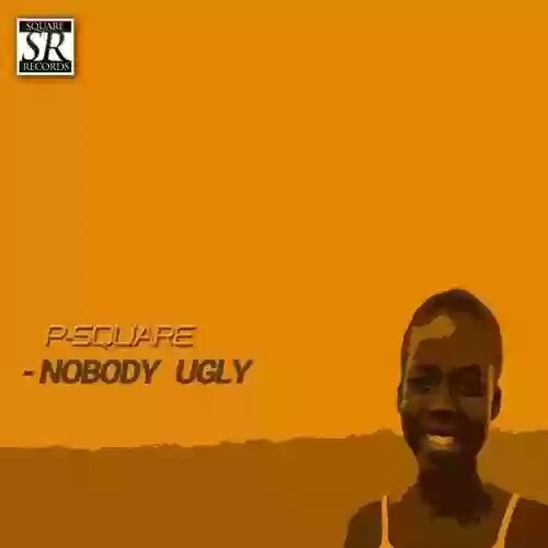 Download P-square – Nobody Ugly