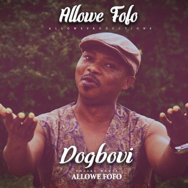 VIDEO: Allowe Fofo - Dogbovi