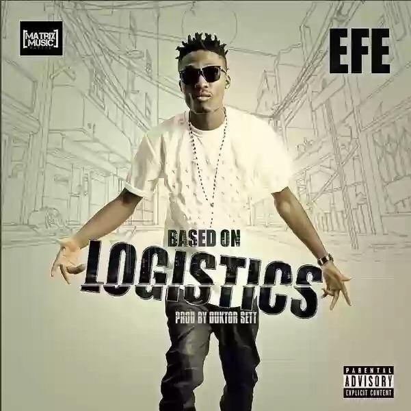 Download MP3: Efe – Based On Logistics