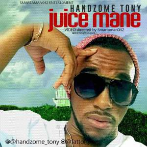 VIDEO: HANDZOME TONY – JUICE MANE