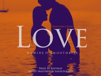 NGwide Ft. SmoothKiss - Love (@iRuntown 's Cover)