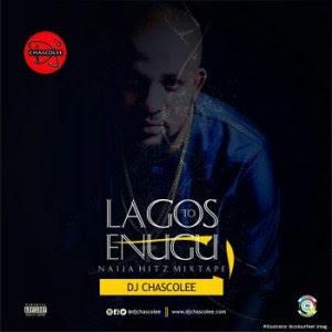 DJMix: Dj Chascolee – Lagos To Enugu Naija Hitz Mixtape