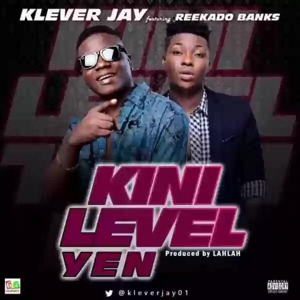 "DOWNLOAD MP3 KLEVER JAY – ""KINI LEVEL YEN"" FT. REEKADO BANKS"