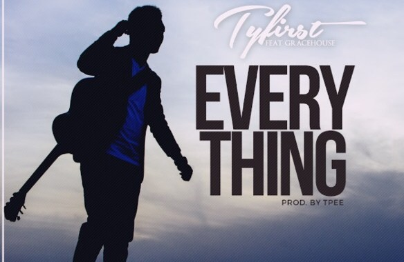 "New Music: Tyfirst – ""Everything"" feat Gracehouse"