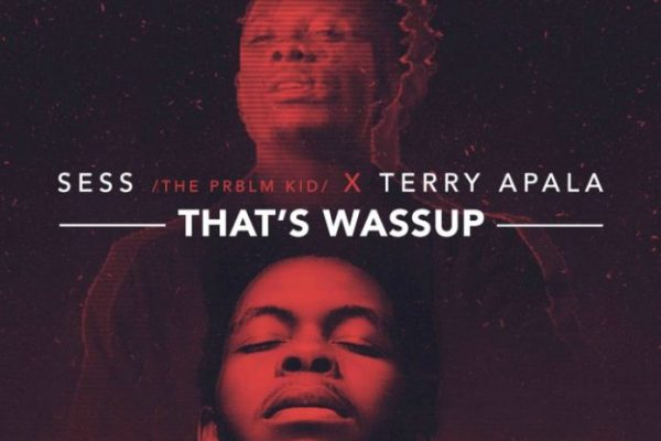 Sess x Terry Apala – That's Wassup