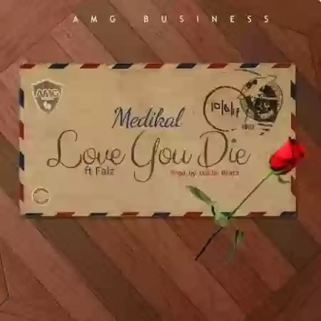 MEDIKAL – LOVE YOU DIE FT FALZ mp3 download