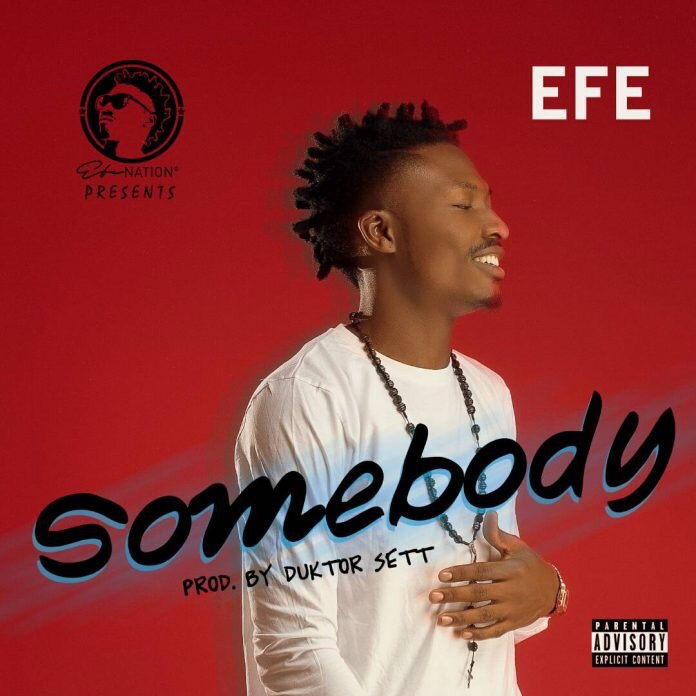 Download MP3: Efe – Somebody (Prod. By Duktor Sett)