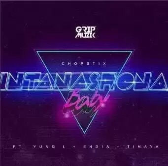 Download MP3: CHOPSTIX – INTANASHONA BABY FT. YUNG L, ENDIA & TIMAYA