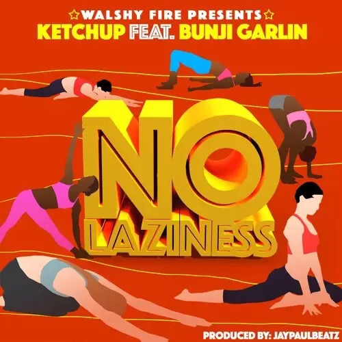 Video: Ketchup Ft. Walshy Fire – No Laziness