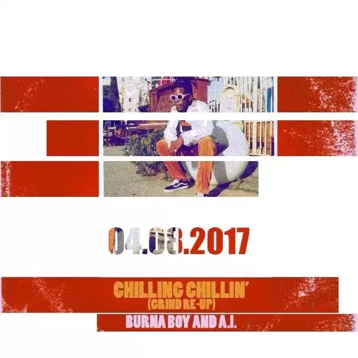 Download Burna Boy & A.I. – Chilling Chillin' (Grind Re-Up) song