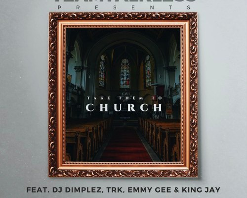 Download TEAMTALKLESS FT EMMY GEE, KING JAY, TRK & DJ DIMPLEZ – CHURCH mp3