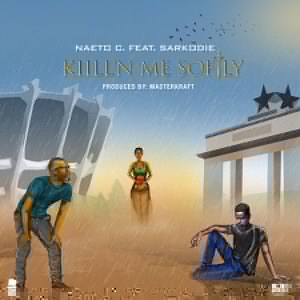 Download Naeto C Ft. Sarkodie – Kill'N Me Softly mp3