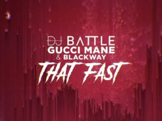DJ Battle & Gucci Mane Ft. Blackway – That Fast