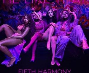 Fifth Harmony – He Like That Remix Ft French Montana