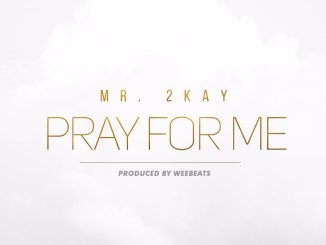 Mr 2Kay – Pray For Me mp3