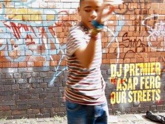 Download DJ Premier Ft Asap Ferg – Our Streets song