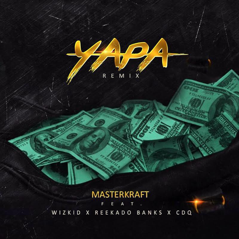 Masterkraft ft. Wizkid x Reekado Banks x CDQ - Yapa (Remix)
