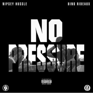 Download Nipsey Hussle – 'No Pressure' with Bino Rideaux (Mixtape)