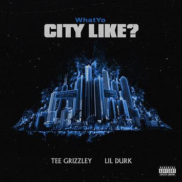 "Download Lil Durk & Tee Grizzley - ""What Yo City Like?"""