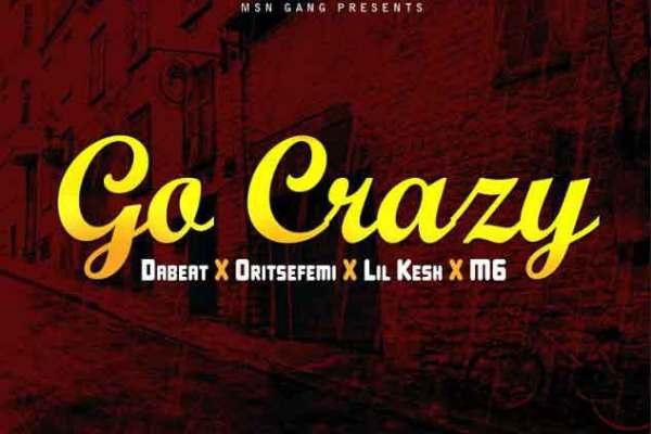 Download Dabeat ft. Oritse Femi & Lil Kesh – Go Crazy
