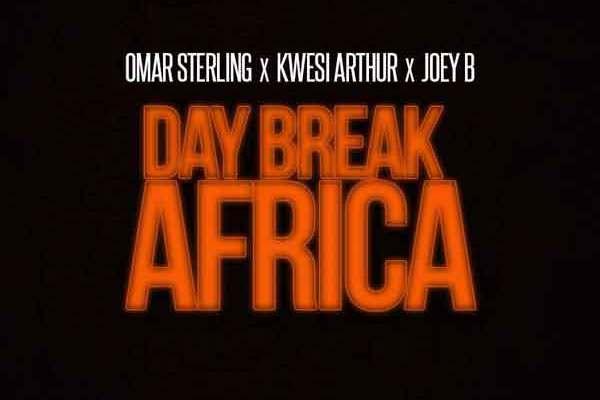 Download Omar Sterling x Kwesi Arthur x Joey B – Day Break Africa