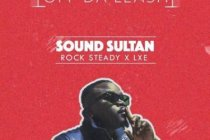 Download Sound Sultan ft. Rock Steady & LXE – Off Da Leash
