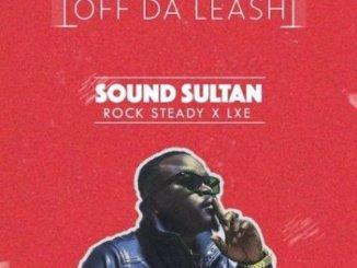 Download Sound Sultan ft. Rock Steady & LXE – Off Da Leash