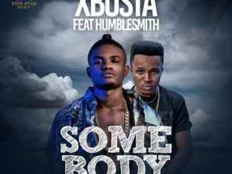 Download XBusta ft. HumbleSmith – Somebody