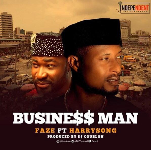 Faze – Business Man ft. Harrysong (New Video)