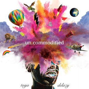 Download Toya Delazy – Uncommodified album
