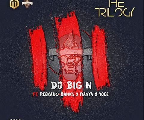 Download DJ Big N Ft. Reekado Banks x Iyanya & Ycee – The Trilogy