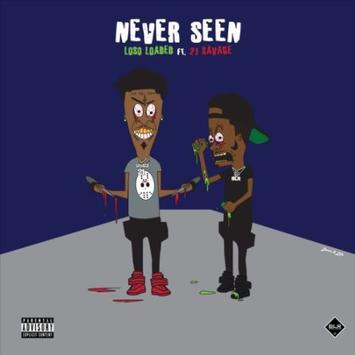 """Loso Loaded & 21 Savage – """"Never Seen"""""""