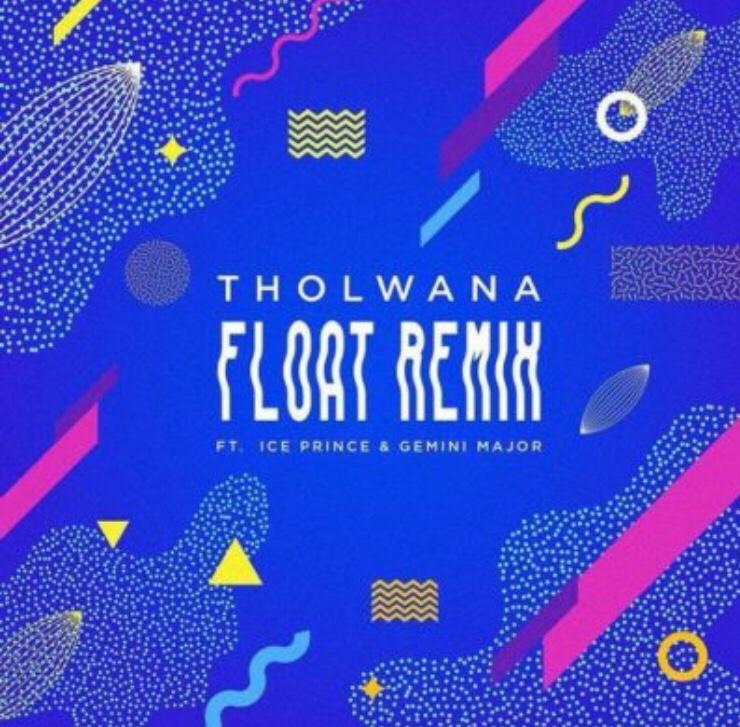 Tholwana ft. Ice Prince & Gemini Major - Float (Remix) download