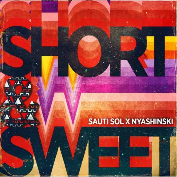 Sauti Sol ft. Nyashinski - Short N Sweet mp3 download