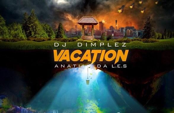 Download MP3: DJ Dimplez - Vacation ft. Anatii & DA L.E.S