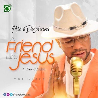 Mike & De Glorious – A Friend Like Jesus Ft. David Judah (Video)