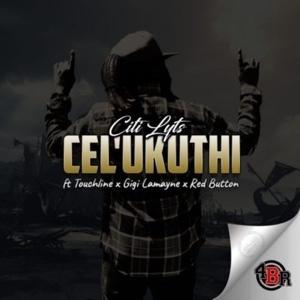 DJ Citi Lyts – Cel'Ukuthi Ft. Gigi Lamayne, Touchline & Red Button