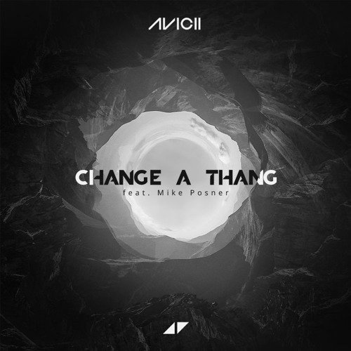 Avicii - Change A Thang ft. Mike Posner