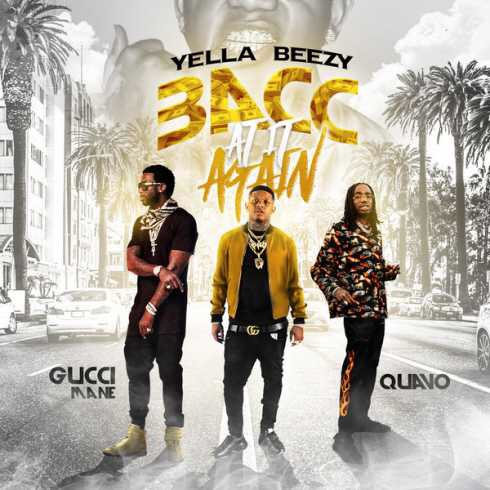 Yella Beezy, Gucci Mane & Quavo - Bacc At It Again (mp3 download)