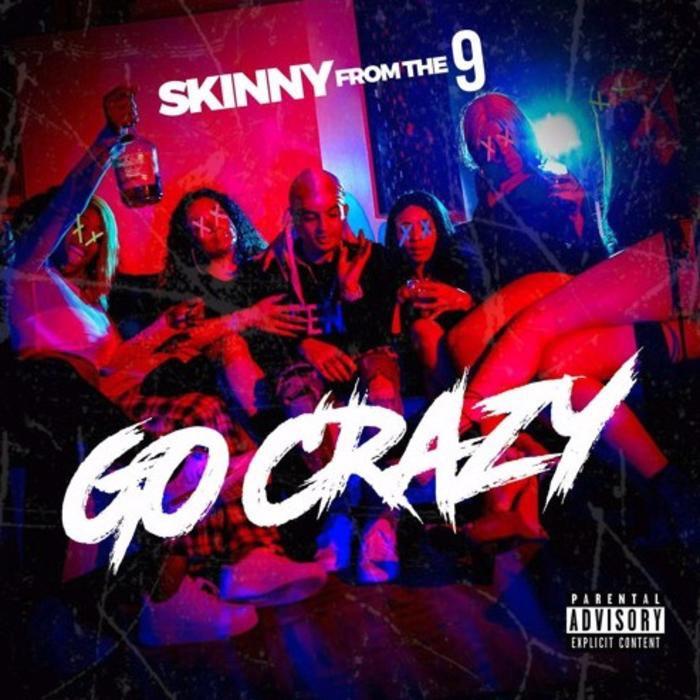 SkinnyFromThe9 - Go Crazy
