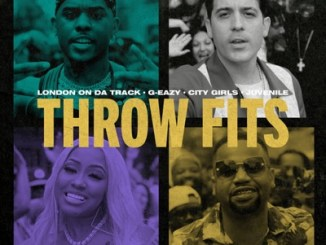 London On Da Track & G-Eazy – Throw Fits ft. City Girls & Juvenile