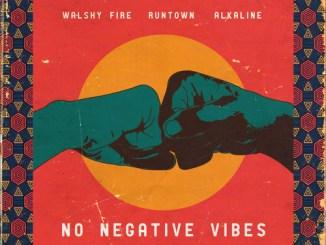 Runtown x Alkaline x Walshy Fire – No Negative Vibes