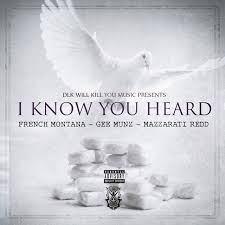 French Montana, Mazzaratti Redd & Gee Munz – I Know You Heard